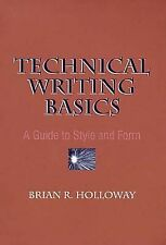 Technical Writing Basics : A Guide to Style and Form by Brian R. Holloway...