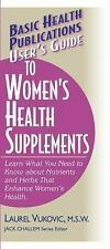 User's Guide to Women's Health Supplements: Learn What You Need to Know About Nu