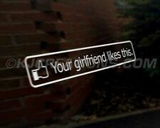 YOUR GIRLFRIEND LIKES THIS car vinyl decal vehicle bike graphic bumper sticker