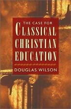 The Case for Classical Christian Education, Douglas Wilson, Good Book