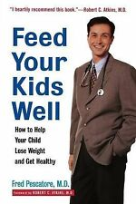 Feed Your Kids Well : How to Help Your Child Lose Weight and Get Healthy by...