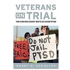 Veterans on Trial : The Coming Court Battles over PTSD by Barry R. Schaller...
