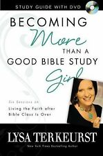 Becoming More Than a Good Bible Study Girl Study Guide with DVD: Living the Fa..