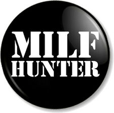 "MILF HUNTER 1"" 25mm Pin Button Badge Mother I'd Like to F*ck Funny Stag Do Party"