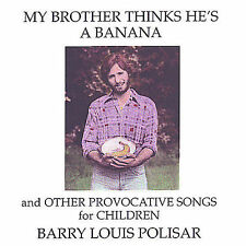 My Brother Thinks He's a Banana and Other Provocative Songs by Barry Louis...