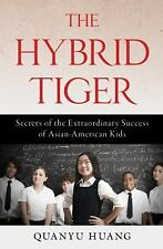 The Hybrid Tiger: Secrets of the Extraordinary Success of Asian-American Kids, H