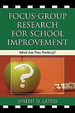 Focus-Group Research for School Improvement : What Are They Thinking? by...