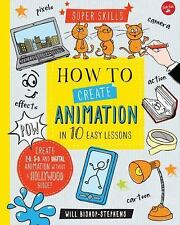 Super Skills: How to Create Animation in 10 Easy Lessons : Create 2-D, 3-d,...