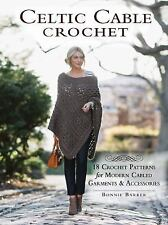 Celtic Cable Crochet : 18 Crochet Patterns for Modern Cabled Garments and...