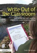 Write Out of the Classroom: How to use the 'real' world to inspire and create am