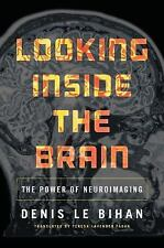 Looking Inside the Brain : The Power of Neuroimaging by Denis Le Bihan and...