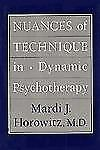 Nuances of Technique in Dynamic Psychotherapy by Mardi J. Horowitz BRAND NEW!