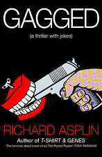 Gagged: (a thriller with jokes), Richard Asplin