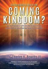 Are You Ready to Rule in the Coming Kingdom? by Charles H. Bowens III (2016,...