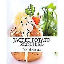 Jacket Potato Required : 75 Mouthwatering Recipes for the Baked Potato by Ian...