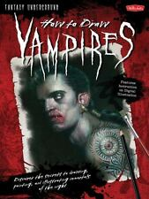 How to Draw Vampires: Discover the secrets to drawing, painting, and...