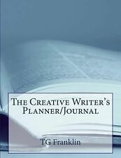 The Creative Writer's Planner/Journal by T. G. Franklin (2014, Paperback)