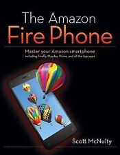 The Amazon Fire Phone : Master Your Amazon Smartphone Including Firefly,...