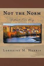Not the Norm, a Small Town Story by Lorraine Harris (2012, Paperback)