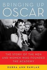 Bringing Up Oscar: The Story of the Men and Women Who Founded the Academy Pawla
