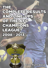 The Complete Results and Line-ups of the AFC Champions League 2008-2013 - Asia