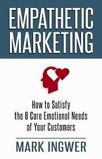 Empathetic Marketing: How to Satisfy the 6 Core Emotional Needs of Your Customer