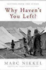 Why Haven't You Left?: Letters from the Sudan by Nikkel, Marc