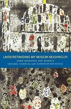 Understanding My Muslim Neighbour : Questions and Answers on Islam and Its...
