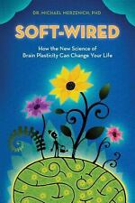 Soft-Wired: How the New Science of Brain Plasticity Can Change Your Life by Mer