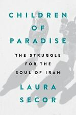 Children of Paradise: The Struggle for the Soul of Iran by Secor, Laura