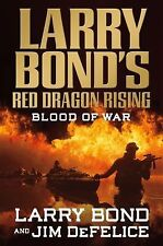 Larry Bond's Red Dragon Rising: Blood of War, DeFelice, Jim, Bond, Larry, Good B