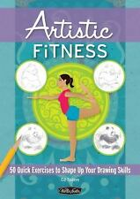Artistic Fitness: 50 Quick Exercises to Shape Up Your Drawing Skills