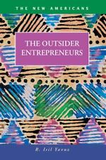 The Outsider Entrepreneurs (The New Americans: Recent Immigration and American S