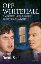 Off Whitehall: A View from Downing Street by Tony Blair's Adviser, Derek Scott