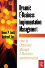 Dynamic E-Business Implementation Management : How to Effectively Manage...