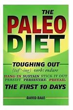 Toughing Out the First 10 Days: Paleo Diet by David Bale (2014, Paperback)