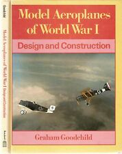 Model Aeroplanes of World War 1 by Graham Goodchild pub B.T.Batsford 1987