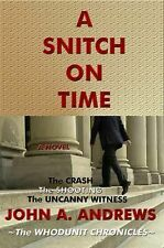 A Snitch on Time : The CRASH the SHOOTING the UNCANNY WITNESS 4 by John A....