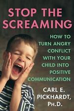 Stop the Screaming: How to Turn Angry Conflict With Your Child into Positive Com