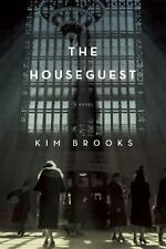 Houseguest : A Novel by Kim Brooks (2016, Hardcover)