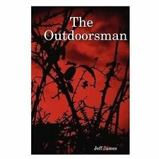 The Outdoorsman by Jeff James (2010, Paperback)