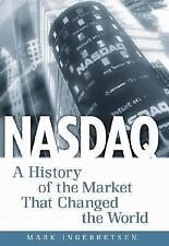 NASDAQ : A History of the Market That Changed the World by Mark Ingebretsen (...