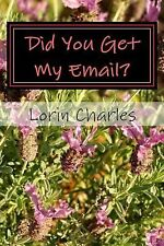 Did You Get My Email? : Emails from My Friends by Lorin Charles (2013,...