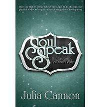Soul Speak : The Language of Your Body by Julia Cannon (2013, Paperback)
