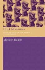 Greek Mercenaries : From the Late Archaic Period to Alexander by Matthew...