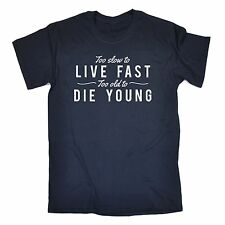 Too Slow To Live Fast Too Old To Die Young T Shirt slogan tee gift funny dad mum