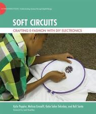 Soft Circuits: Crafting e-Fashion with DIY Electronics (The John D. and Catheri