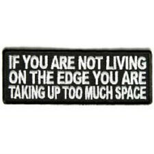 IF YOU ARE NOT LIVING ON THE EDGE YOU ARE TAKING UP TOO MUCH SPACE BIKER PATCH