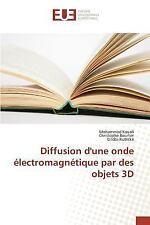 Diffusion d'une Onde Electromagnetique Par des Objets 3D by Kubicke Gildas,...