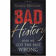 Bad History: How We Got the Past Wrong,Marriott, Emma,New Book mon0000106156